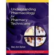 Understanding Pharmacology for Pharmacy Technicians by Ashp