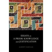 Essays on A Priori Knowledge and Justification by Albert Casullo