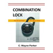 Combination Lock: The Life and Times of C. Wayne Parker