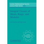 Integral Closure of Ideals, Rings, and Modules by Irena Swanson