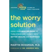 The Worry Solution: Using Your Healing Mind to Turn Stress and Anxiety Into Better Health and Happiness, Paperback