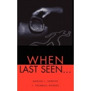 When Last Seen... by Marian J Herrick
