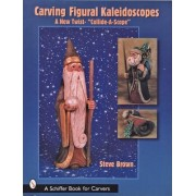 Carving Figural Kaleidoscopes by Steve Brown