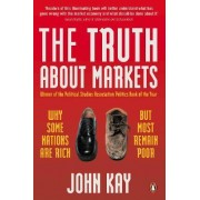 The Truth About Markets by John Kay