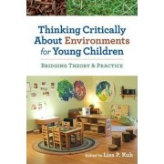 Thinking Critically About Environments for Young Children by Lisa P. Kuh