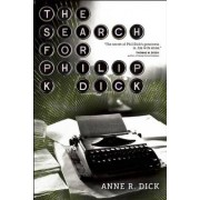 The Search for Philip K. Dick by Anne R. Dick
