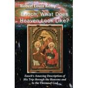 Enoch, What Does Heaven Look Like? by Robert Louis Kemp