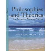 Philosophies and Theories for Advanced Nursing Practice by Janie B. Butts