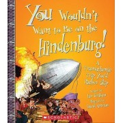 You Wouldn't Want to Be on the Hindenburg! by Ian Graham