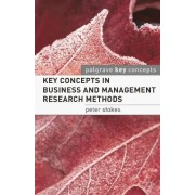 Key Concepts in Business and Management Research Methods by Professor Peter Stokes