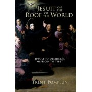 Jesuit on the Roof of the World by Trent Pomplun