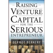 Raising Venture Capital for the Serious Entrepreneur by Dermot Berkery