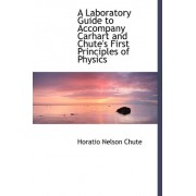 A Laboratory Guide to Accompany Carhart and Chute's First Principles of Physics by Horatio Nelson Chute
