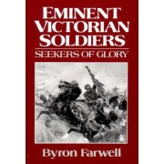 Eminent Victorian Soldiers by Byron Farwell