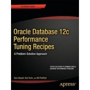 Oracle Database 12C Performance Tuning Recipes: A Problem-Solution Approach by Sam Alapati