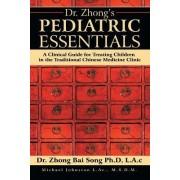 Dr. Zhong's Pediatric Essentials by Lac Dr Zhong Bai Song Phd