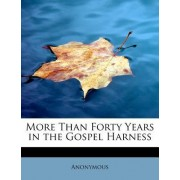 More Than Forty Years in the Gospel Harness by Anonymous