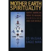 Mother Earth Spirituality by Ed McGaa