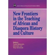 New Frontiers in the Teaching of African and Diaspora History and Culture by Tunde Babawale