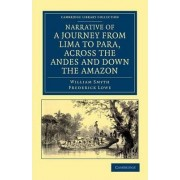 Narrative of a Journey from Lima to Para, Across the Andes and Down the Amazon by William Smyth