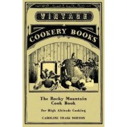 The Rocky Mountain Cook Book For High Altitude Cooking by Caroline Trask Norton