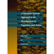 A Dynamic Systems Approach to the Development of Cognition and Action by Esther Thelen