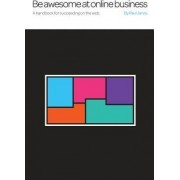 Be Awesome at Online Business by Senior Analyst Programmer Center for Computer Services Paul Jarvis