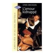 L'amour kidnappé - Lynn Erickson - Livre