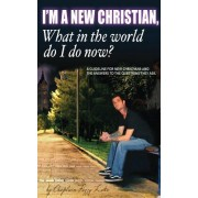 I'm a New Christian, What in the World Do I Do Now?