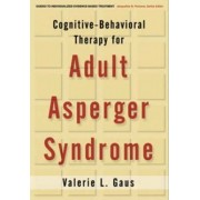 Cognitive-Behavioral Therapy for Adult Asperger Syndrome by Valerie L. Gaus
