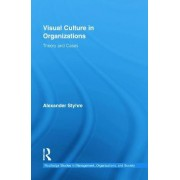 Visual Culture in Organizations by Alexander Styhre
