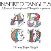 Inspired Tangles a Book of Zentangles and Thoughtful Inspiration by Tiffany Wright