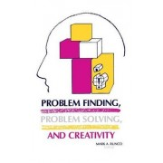 Problem Finding, Problem Solving, and Creativity by Mark A Runco