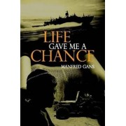 Life Gave Me A Chance by Manfred Gans