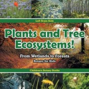 Plants and Tree Ecosystems! from Wetlands to Forests - Botany for Kids - Children's Botany Books by Left Brain Kids