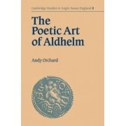 The Poetic Art of Aldhelm by Andy Orchard