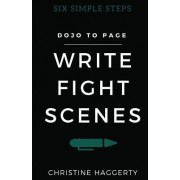 Write Fight Scenes: Six Simple Steps to Action Sequences That Will Wow Your Readers