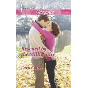 Rescued by the Millionaire by Cara Colter