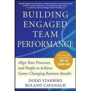 Building Engaged Team Performance: How to Align Your Processes and People to Achieve Game-changing Business Results by Roland R. Cavanagh
