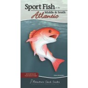 Sport Fish of the Middle & South Atlantic: Including Delaware, Florida, Georgia, Maryland, North Carolina, South Carolina and Virginia