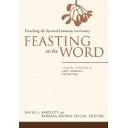 Feasting on the Word: v. 2, Year B by David L. Bartlett
