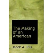 The Making of an American by Jacob A Riis