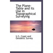 The Plane-Table and Its Use in Topographical Surveying by U S Coast and Geodetic Survey