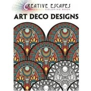 Creative Escapes Coloring Book: Art Deco Designs by Racehorse Publishing