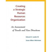 Creating a Strategic Human Resources Organization by III Edward E. Lawler