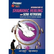 Introduction to Shamanic Healing & Soul Retrieval by Kim Roberts