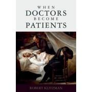 When Doctors Become Patients by Robert Klitzman