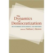 The Dynamics of Democratization by Nathan J. Brown