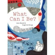 What Can I be? by Ann Rand