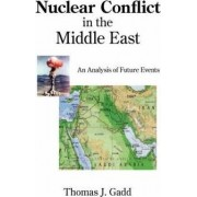 Nuclear Conflict in the Middle East by Thomas J Gadd